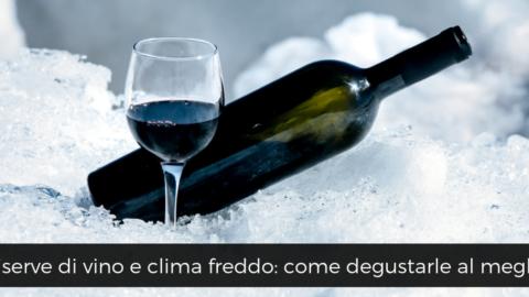Riserve di vino rosso e clima freddo: come degustarle al meglio