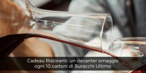Cadeau Ristoranti, un decanter omaggio ogni 10 cartoni di Buracchi Ultimo