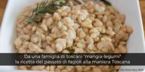 """Da una famiglia di toscani """"mangia-legumi"""" la ricetta del passato di fagioli alla maniera toscana"""