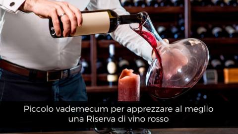 Piccolo vademecum per apprezzare al meglio una Riserva di vino rosso