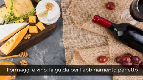 Formaggi e vino: la guida per l'abbinamento perfetto